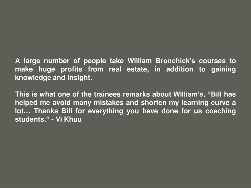 A large number of people take William Bronchick's courses to make huge profits from real estate, in addition to gaining knowledge and insight.