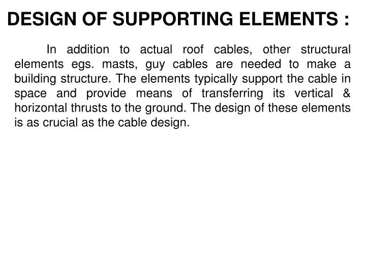 DESIGN OF SUPPORTING ELEMENTS :