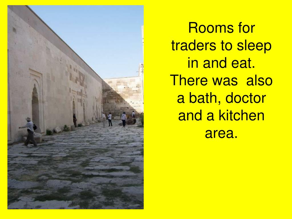 Rooms for traders to sleep in and eat. There was  also  a bath, doctor and a kitchen area.