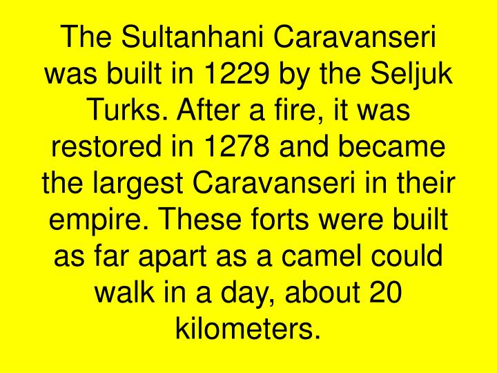 The Sultanhani Caravanseri was built in 1229 by the Seljuk Turks. After a fire, it was restored in 1...