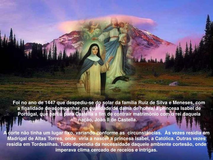 Foi no ano de 1447 que despediu-se do solar da família Ruiz de Silva e Meneses, com a finalidade de...