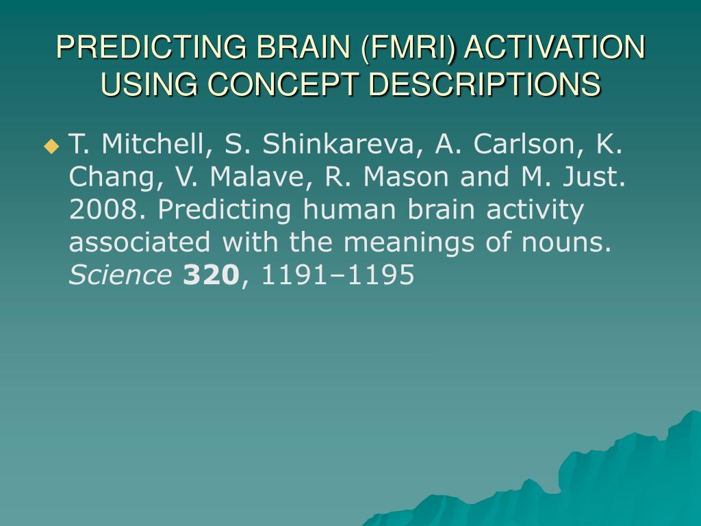 PREDICTING BRAIN (FMRI) ACTIVATION USING CONCEPT DESCRIPTIONS