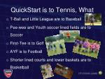 quickstart is to tennis what