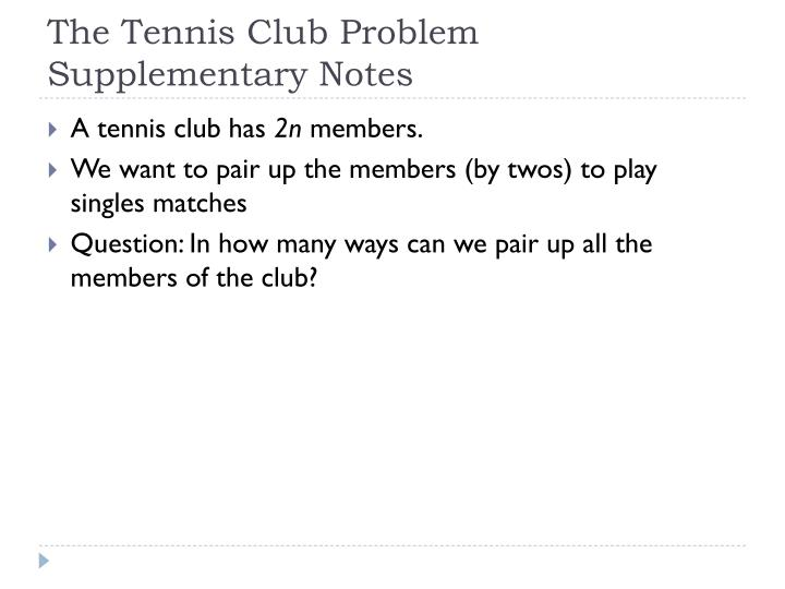 The tennis club problem supplementary notes