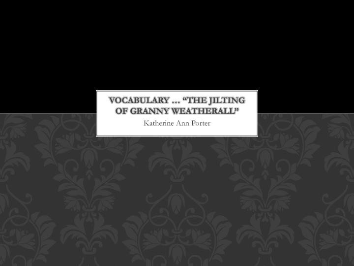 vocabulary the jilting of granny weatherall n.