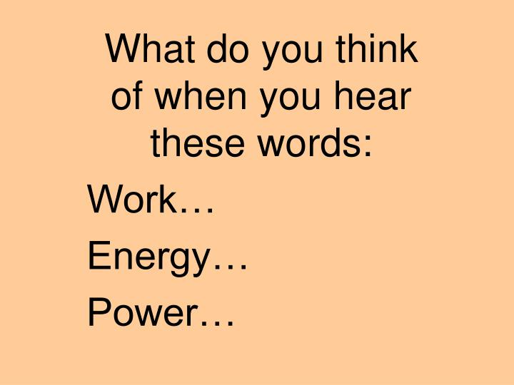 what do you think of when you hear these words work energy power n.