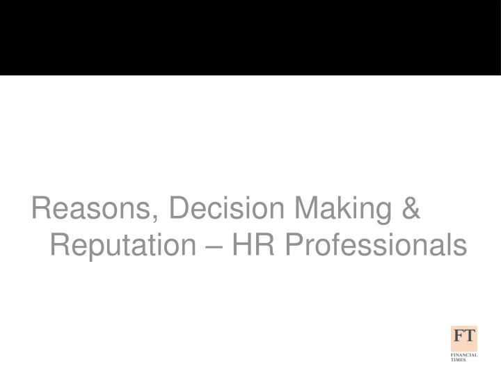 Reasons, Decision Making & Reputation – HR Professionals