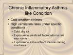 chronic inflammatory asthma like condition