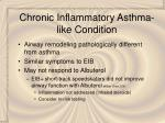 chronic inflammatory asthma like condition65