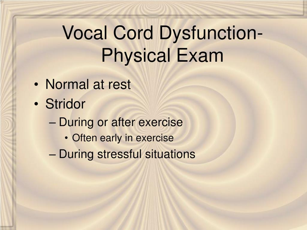 Vocal Cord Dysfunction- Physical Exam