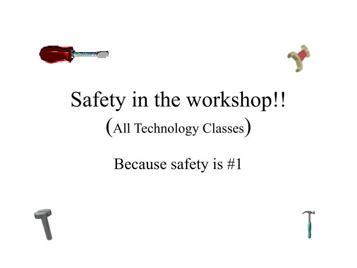 PPT - Safety in the workshop!! ( All Technology Classes ) PowerPoint