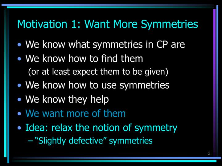 Motivation 1 want more symmetries