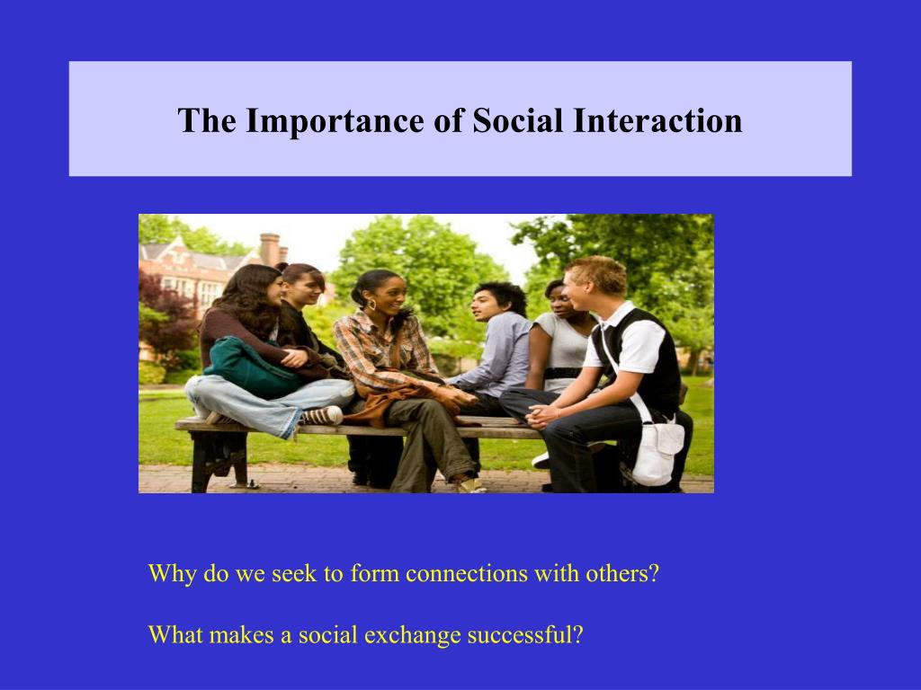 The Importance of Social Interaction