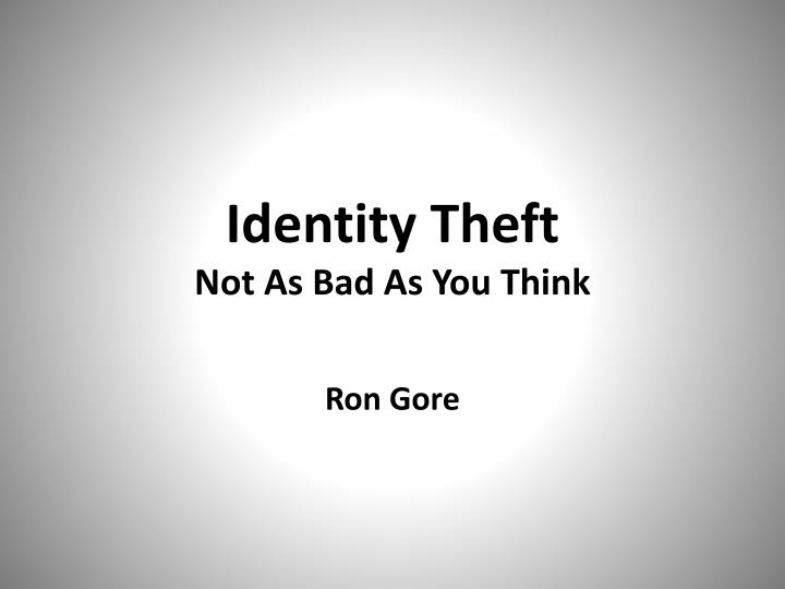 identity theft not as bad as you think n.