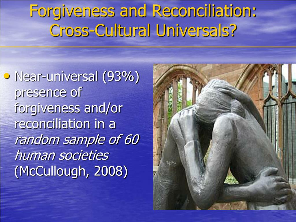 Near-universal (93%) presence of forgiveness and/or reconciliation in a