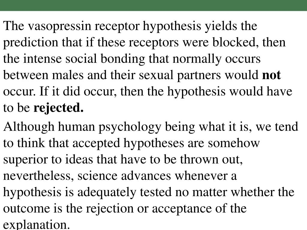 The vasopressin receptor hypothesis yields the prediction that if these receptors were blocked, then the intense social bonding that normally occurs between males and their sexual partners would