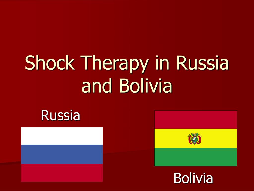 shock therapy in russia and bolivia l.