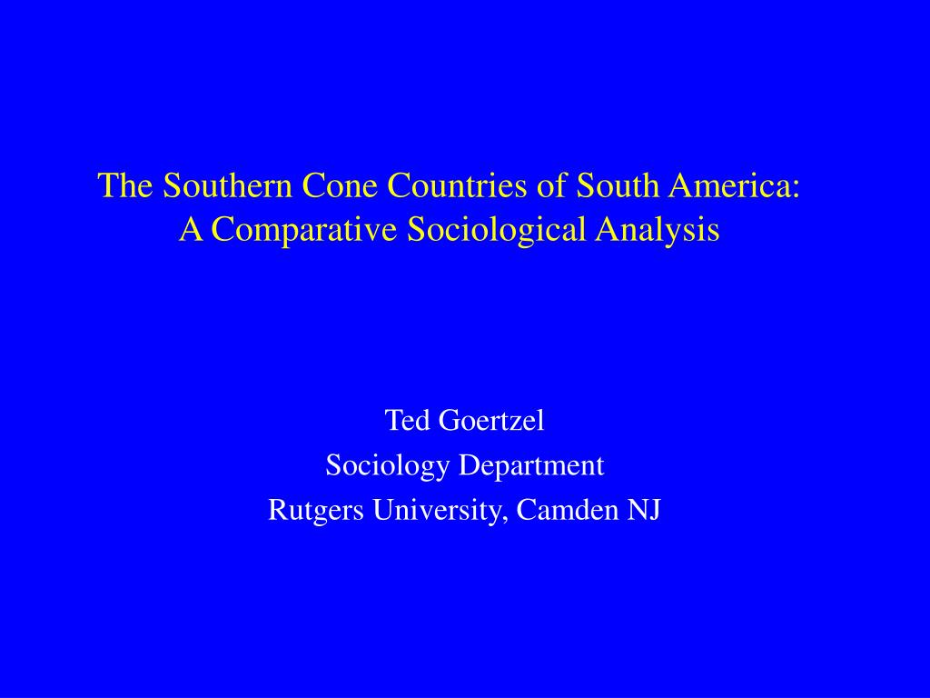 the southern cone countries of south america a comparative sociological analysis l.
