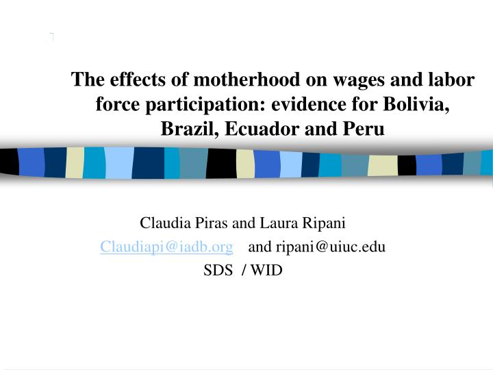 The effects of motherhood on wages and labor force participation: evidence for Bolivia, Brazil, Ecua...