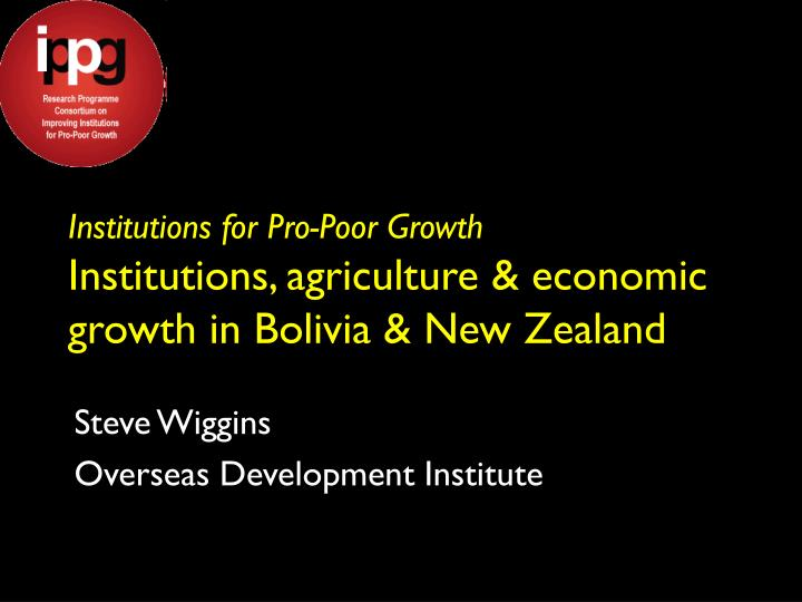 Institutions for pro poor growth institutions agriculture economic growth in bolivia new zealand