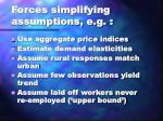 forces simplifying assumptions e g