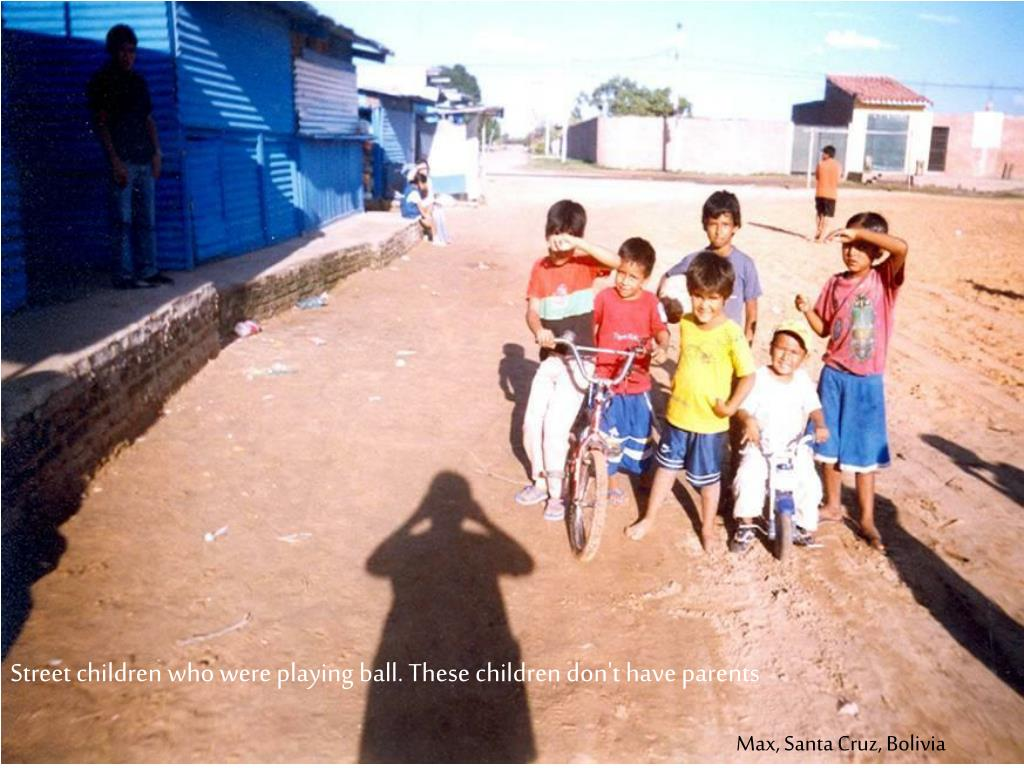 Street children who were playing ball. These children don't have parents