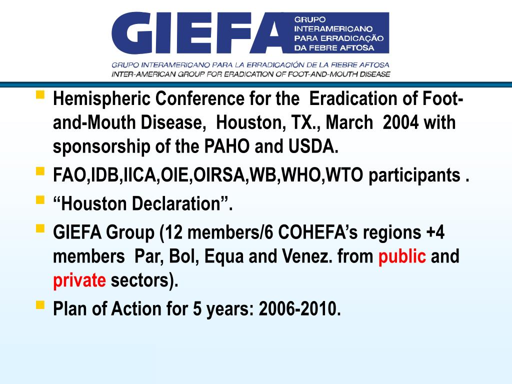 Hemispheric Conference for the  Eradication of Foot-and-Mouth Disease,  Houston, TX., March  2004 with sponsorship of the PAHO and USDA.