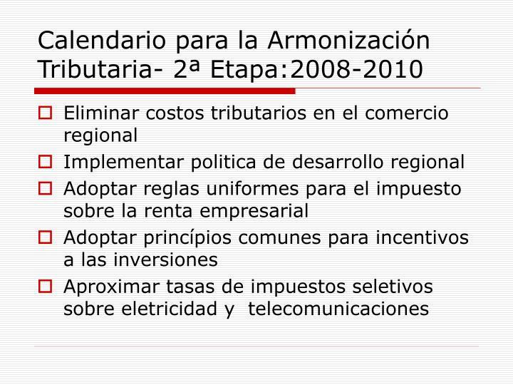 Calendario para la Armonización Tributaria- 2ª Etapa:2008-2010