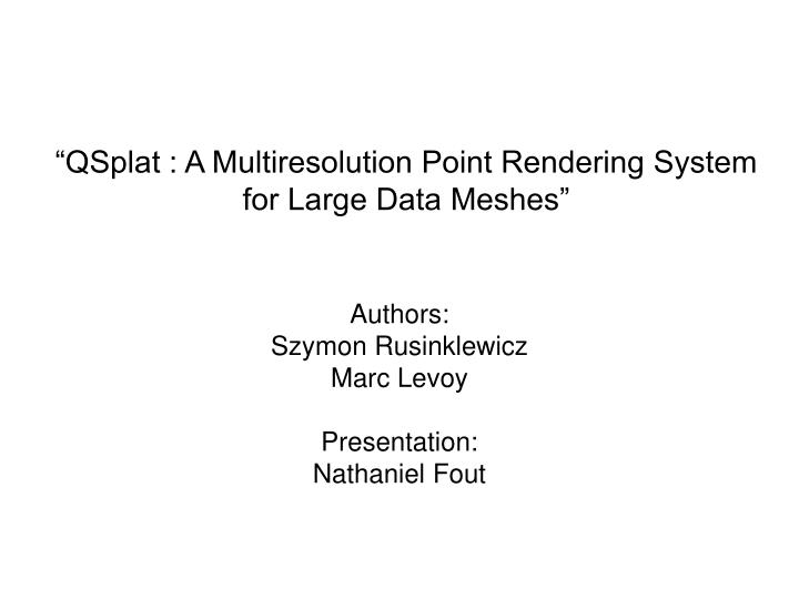 Qsplat a multiresolution point rendering system for large data meshes