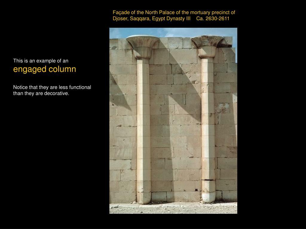 Façade of the North Palace of the mortuary precinct of Djoser, Saqqara, Egypt Dynasty III    Ca. 2630-2611
