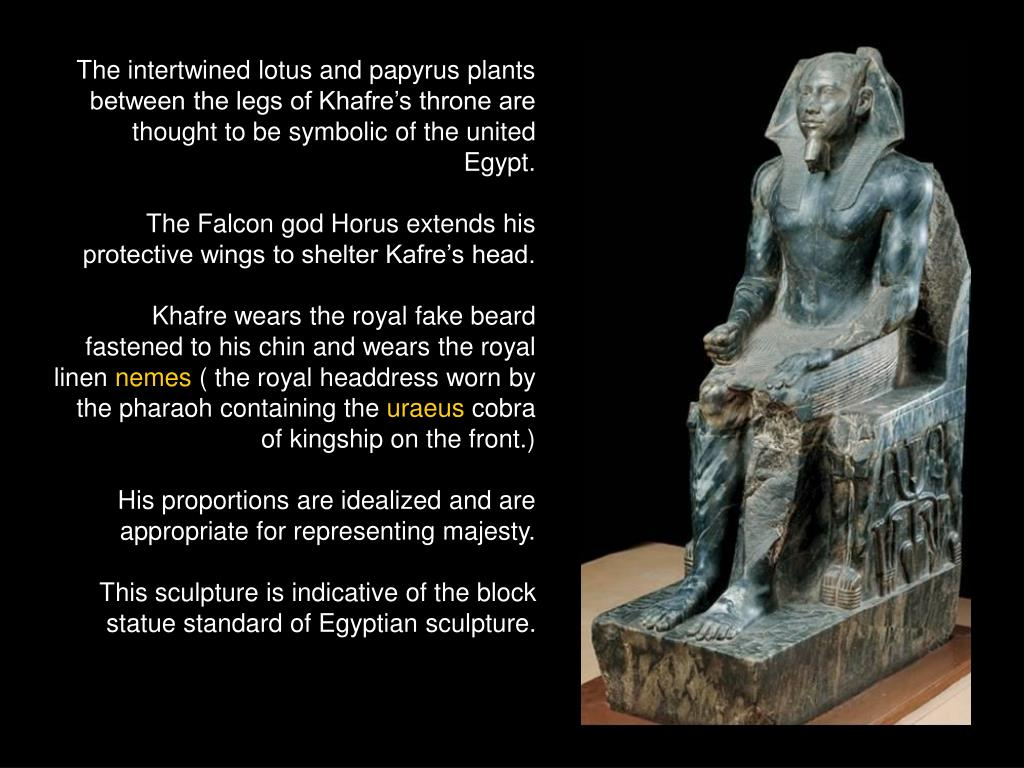 The intertwined lotus and papyrus plants between the legs of Khafre's throne are thought to be symbolic of the united Egypt.