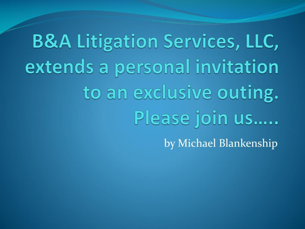 b a litigation services llc extends a personal invitation to an exclusive outing please join us l.