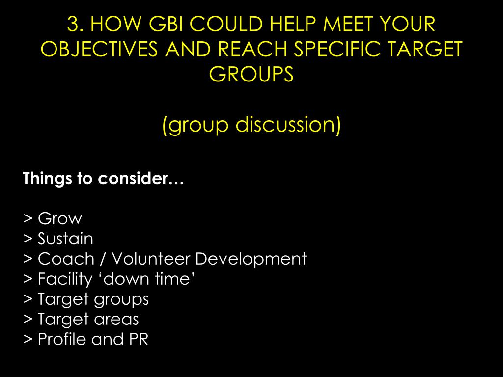 3. HOW GBI COULD HELP MEET YOUR OBJECTIVES AND REACH SPECIFIC TARGET GROUPS