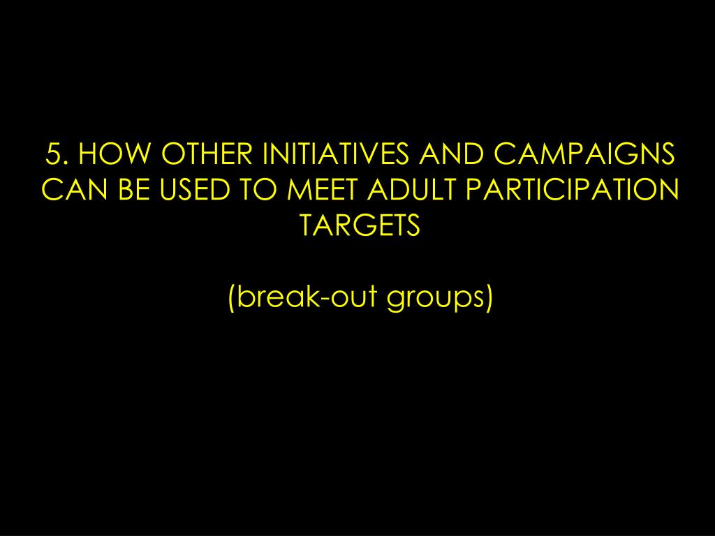 5. HOW OTHER INITIATIVES AND CAMPAIGNS CAN BE USED TO MEET ADULT PARTICIPATION TARGETS
