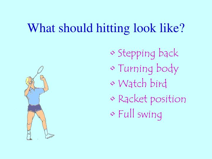 What should hitting look like