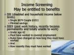 income screening may be entitled to benefits