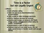 time is a factor but not legally urgent