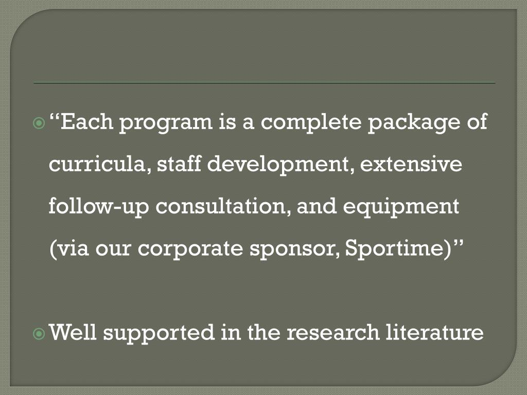 """""""Each program is a complete package of curricula, staff development, extensive follow-up consultation, and equipment (via our corporate sponsor, Sportime)"""""""