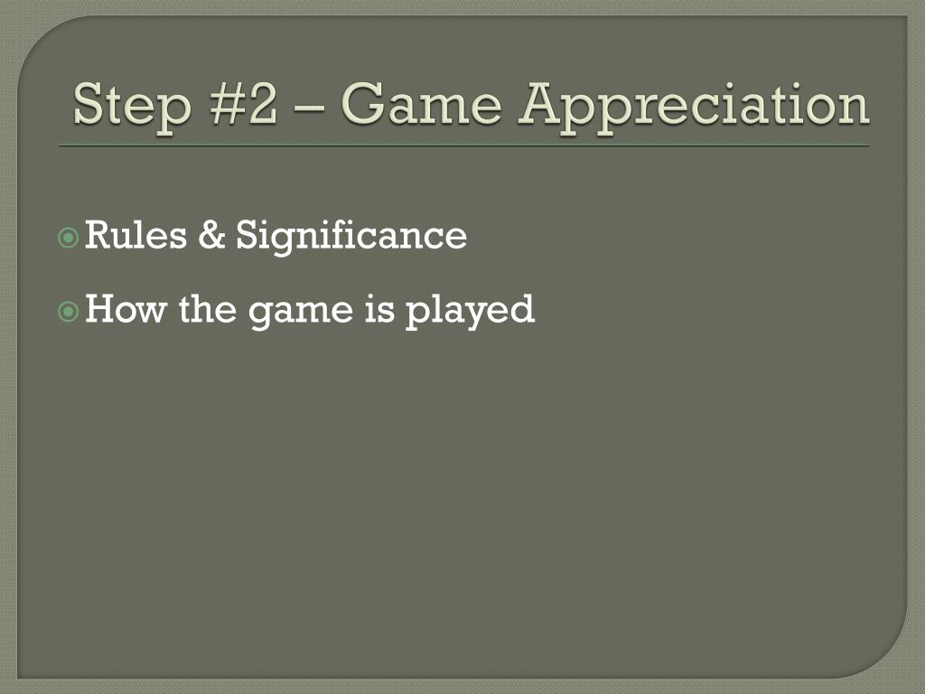 Step #2 – Game Appreciation