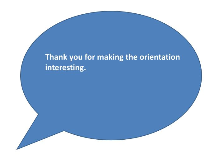 Thank you for making the orientation interesting.