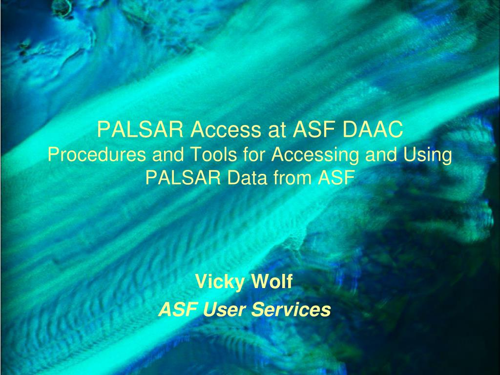 palsar access at asf daac procedures and tools for accessing and using palsar data from asf l.