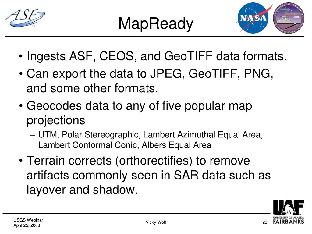Ingests ASF, CEOS, and GeoTIFF data formats.