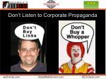 don t listen to corporate propaganda