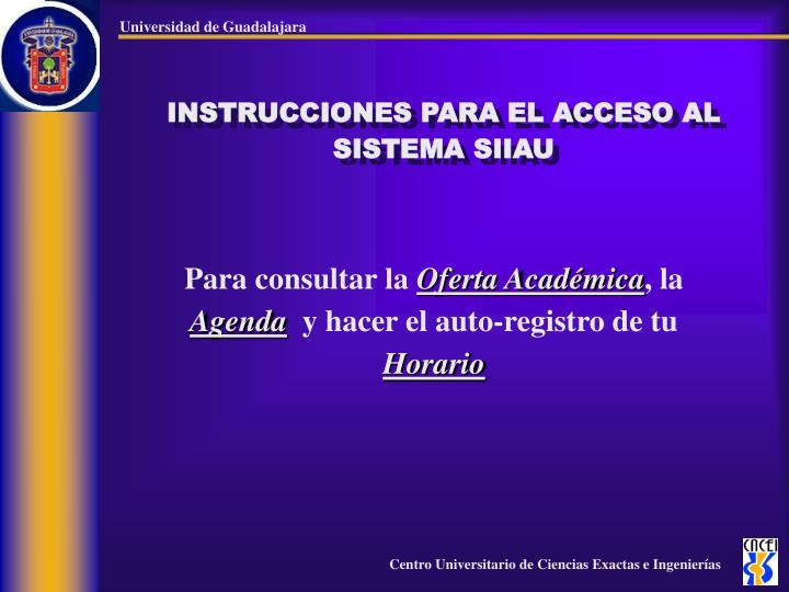 INSTRUCCIONES PARA EL ACCESO AL SISTEMA SIIAU