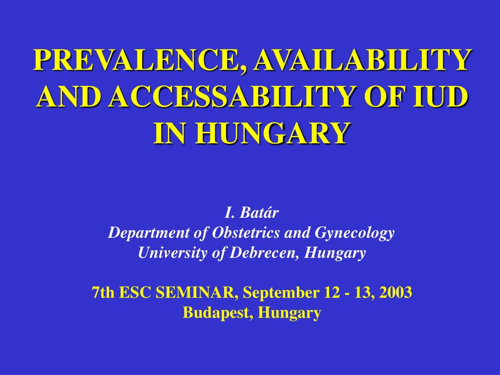 prevalence availability and accessability of iud in hungary l.