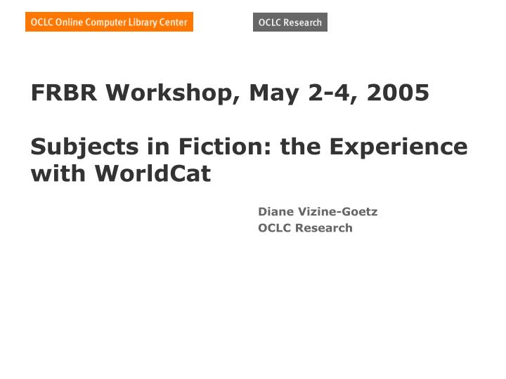 Frbr workshop may 2 4 2005 subjects in fiction the experience with worldcat