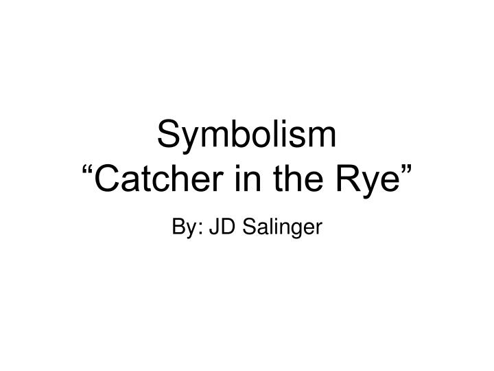 catcher in the rye symbolism Symbolism in the catcher in the rye j d salinger's the catcher in the rye, published in 1951, is his best piece of work the story is about a sixteen-year old young man by the name of.