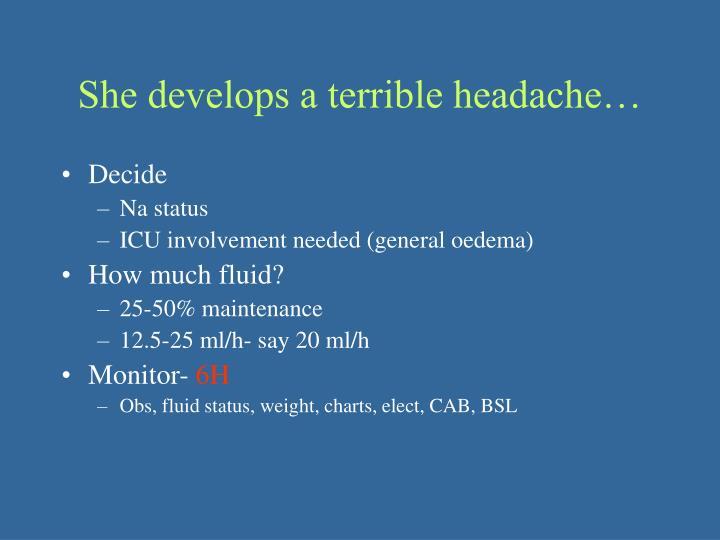 She develops a terrible headache…