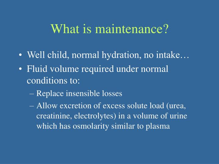 What is maintenance?