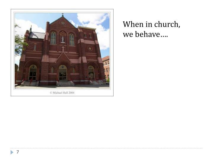 When in church,